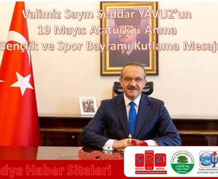 Valimiz Sayın Seddar YAVUZ'un 19 Mayıs Atatürk'ü Anma Gençlik ve Spor Bayramı Kutlama Mesajı